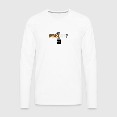 Got any breast milk? - Men's Premium Longsleeve Shirt