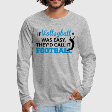 If Volleyball was easy, they'd call it football - Männer Premium Langarmshirt