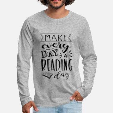 Make every day a reading day - Mannen Premium shirt met lange mouwen