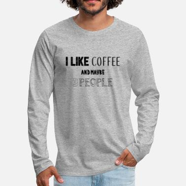 Swagg I Like Coffe And Maybe 3 People - Men's Premium Longsleeve Shirt