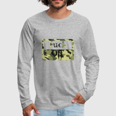 Fuck off - Men's Premium Longsleeve Shirt