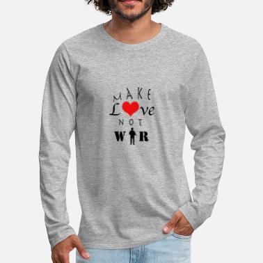 Make Love Not War make love not war - Men's Premium Longsleeve Shirt