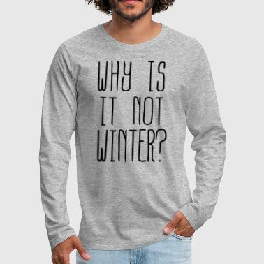 Why is it not Winter (1c) - Herre premium T-shirt med lange ærmer