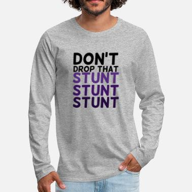 Stunt Cheerleader: Don't Drop That Stunt Stunt Stunt - Men's Premium Longsleeve Shirt