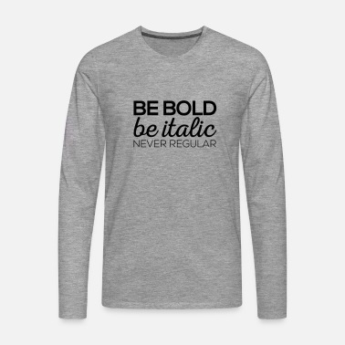 Bold Be Bold - Men's Premium Longsleeve Shirt