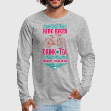 Ride Bikes Drink Tea - Men's Premium Longsleeve Shirt
