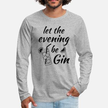 Alkohol Gin Tonic Spruch Let the evening begin schwarz - Männer Premium Langarmshirt