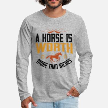 Pony A horse is worth more than riches - Männer Premium Langarmshirt