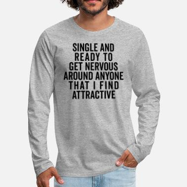 Hipster Single And Nervous Funny Quote - Männer Premium Langarmshirt
