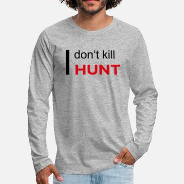 I dont kill i hunt - Men's Premium Longsleeve Shirt