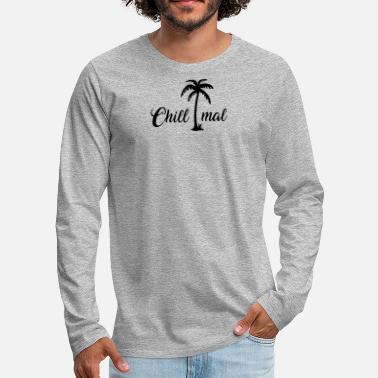 Chill Mal - Motto shirt with palm trees and a cool typo - Men's Premium Longsleeve Shirt