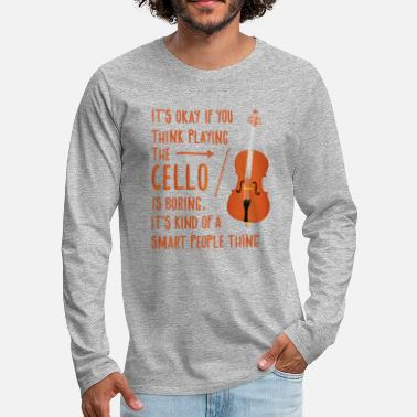 Cello Cello Is A Smart People Thing Cellist Gift idea - Men's Premium Longsleeve Shirt