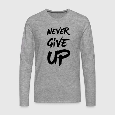 Never Give Up - Maglietta Premium a manica lunga da uomo