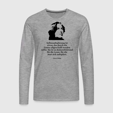 Wilde: self-sacrifice is something that is achieved by a - Men's Premium Longsleeve Shirt