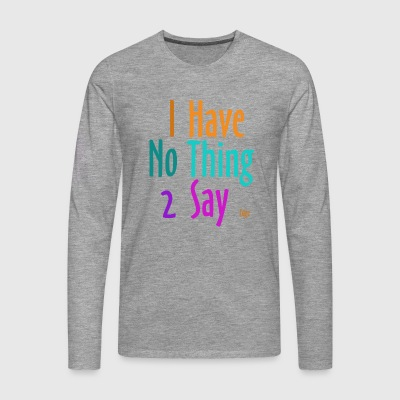 I_have_nothing_to_say - Männer Premium Langarmshirt