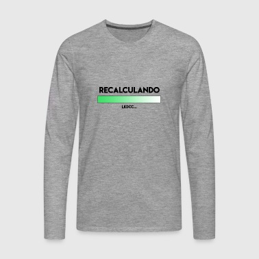 RECALCULATING - Men's Premium Longsleeve Shirt