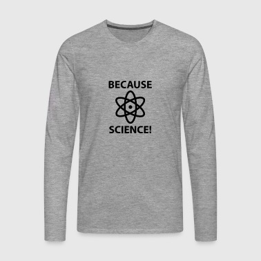 Because science! - Men's Premium Longsleeve Shirt