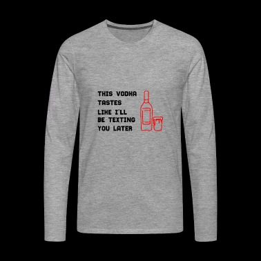 VODKA | ALCOHOL WRITE FUNNY GIFT PARTY - Men's Premium Longsleeve Shirt