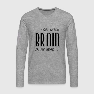 too much Brain - Men's Premium Longsleeve Shirt