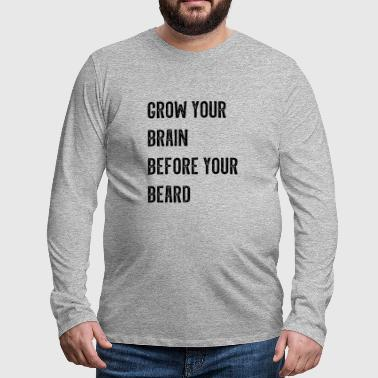Grow your brain before beard - Men's Premium Longsleeve Shirt