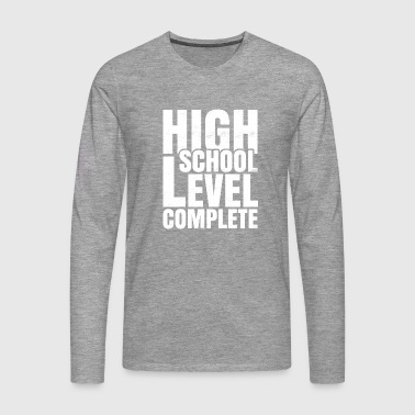 HIGH SCHOOL LEVEL COMPLETE - Men's Premium Longsleeve Shirt