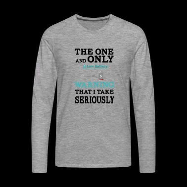 The one and only warning that I wake seriously - Men's Premium Longsleeve Shirt