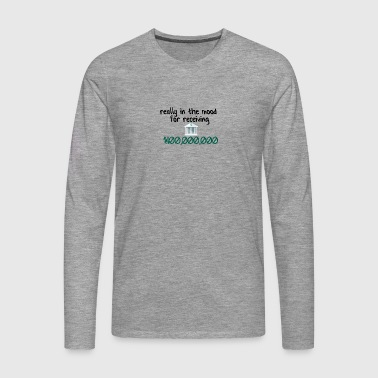 In the mood for receiving money - Men's Premium Longsleeve Shirt