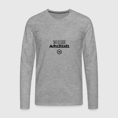This is soo adultish - Men's Premium Longsleeve Shirt