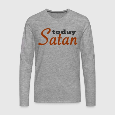 Today Satan - Men's Premium Longsleeve Shirt