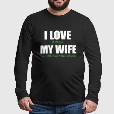 I LOVE IT WHEN MY WIFE LETS ME PLAY GAMES  - T-shirt manches longues Premium Homme