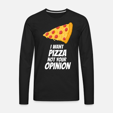 Hambre Pizza Opinion Pizza Piece Pizzeria Regalo - Camiseta de manga larga premium hombre