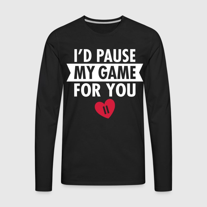 I'd Pause My Game For You - Mannen Premium shirt met lange mouwen