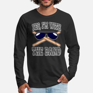 Geek Yes, I'm with the drummer of the band creative, - Men's Premium Longsleeve Shirt