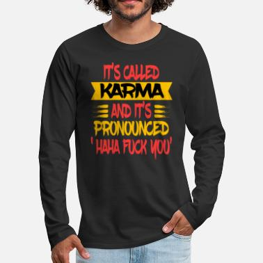 Hilarious Funny and hilarious It's Called Karma and It's - Men's Premium Longsleeve Shirt