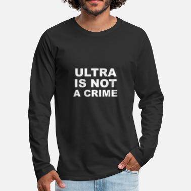 Ultras Ultra no es un crimen Ultras Hooligan's Football - Camiseta de manga larga premium hombre