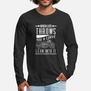 Motocycle When life throws you a curve lean into it - biker - Men's Premium Longsleeve Shirt