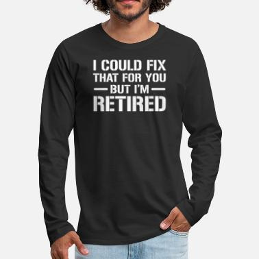 Mechanic I Could Fix That Funny Retired Mechanic T-Shirt - Men's Premium Longsleeve Shirt