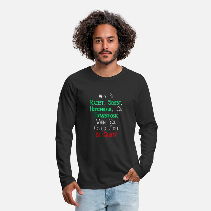 Sexist Long Sleeve Shirts - Why be Racist Sexist Homophobic or Transphobic - Men's Premium Longsleeve Shirt black