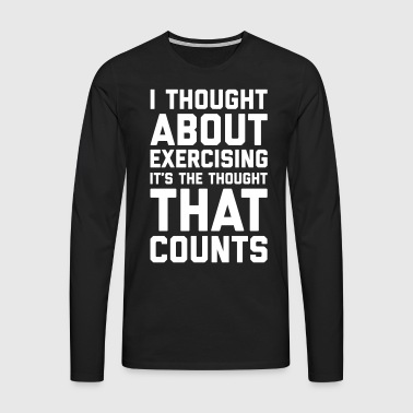 Thought About Exercising Funny Quote - Men's Premium Longsleeve Shirt