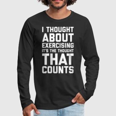 Exercise Thought About Exercising Funny Quote - Men's Premium Longsleeve Shirt