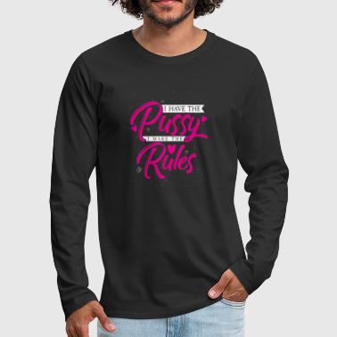 I have the pussy I make the rules - Men's Premium Longsleeve Shirt