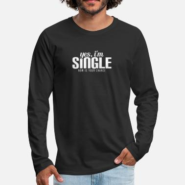Single Single, Status, Chance, Courtship, Girl, Boy, Love - Men's Premium Longsleeve Shirt