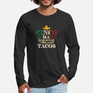 e937183224ef79 Cinco de Mayo means lets get stoned and eat tacos - Camiseta de manga larga  premium