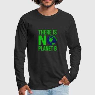 B Day There Is No Planet B - Earth Day - Men's Premium Longsleeve Shirt