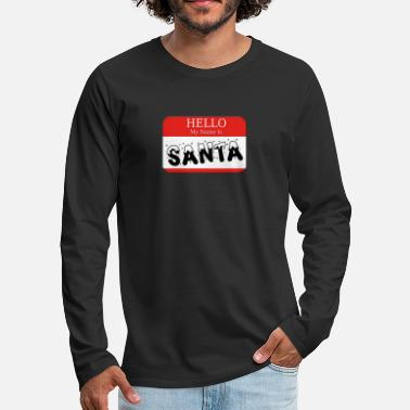 Hello Hello My Name Is Santa Shirt Santa Claus Costume - Men's Premium Longsleeve Shirt