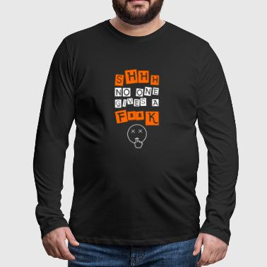 shhh no one cares, dont give a fuck, Montag - Männer Premium Langarmshirt