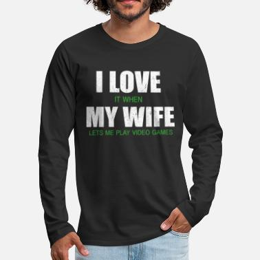 My I LOVE IT WHEN MY WIFE LETS ME PLAY GAMES - Premium langærmet T-shirt mænd