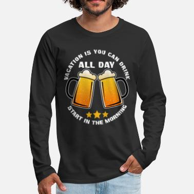 Cheers Vacation is you can drink all day start in the - Men's Premium Longsleeve Shirt