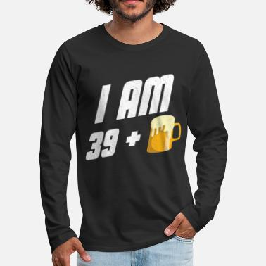 Beer Funny 40th Birthday Gift 39 + 1 Beer Fun - Men's Premium Longsleeve Shirt