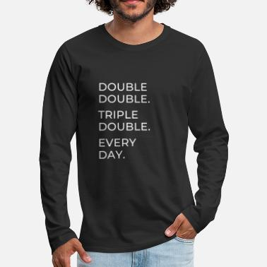 Double Double double Triple double Every day - Men's Premium Longsleeve Shirt